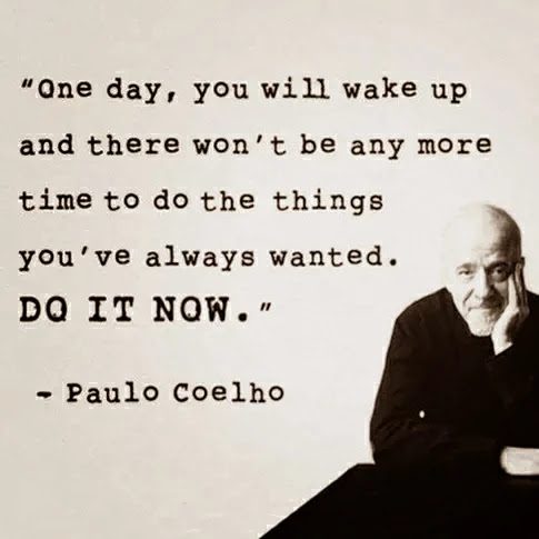 one day, you will wake up and there won't be any more time to do the things you've always wanted. DO IT NOW